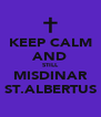 KEEP CALM AND STILL MISDINAR ST.ALBERTUS - Personalised Poster A4 size