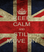 KEEP CALM AND STILL MOVE ON - Personalised Poster A4 size