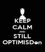 KEEP CALM AND STILL OPTIMISDen - Personalised Poster A4 size