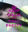 KEEP CALM AND STILL PRETTY - Personalised Poster A4 size