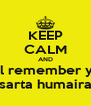 KEEP CALM AND still remember you sarta humaira - Personalised Poster A4 size