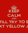 KEEP CALM AND STILL TRY TO BE THE NEXT YELLOW JACKET - Personalised Poster A4 size