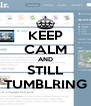 KEEP CALM AND STILL TUMBLRING - Personalised Poster A4 size