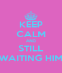 KEEP CALM AND STILL WAITING HIM - Personalised Poster A4 size