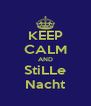 KEEP CALM AND StiLLe Nacht - Personalised Poster A4 size