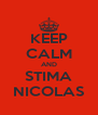 KEEP CALM AND STIMA NICOLAS - Personalised Poster A4 size