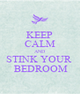 KEEP CALM AND STINK YOUR   BEDROOM - Personalised Poster A4 size