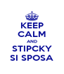 KEEP CALM AND STIPCKY SI SPOSA - Personalised Poster A4 size
