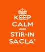 KEEP CALM AND STIR-IN SACLA' - Personalised Poster A4 size