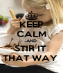 KEEP CALM AND STIR IT  THAT WAY  - Personalised Poster A4 size