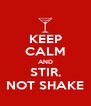 KEEP CALM AND STIR, NOT SHAKE - Personalised Poster A4 size