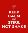 KEEP CALM AND STIRR, NOT SHAKE - Personalised Poster A4 size