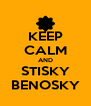 KEEP CALM AND STISKY BENOSKY - Personalised Poster A4 size