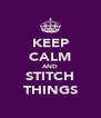 KEEP CALM AND STITCH THINGS - Personalised Poster A4 size