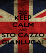 KEEP CALM AND STO CAZZO GIANLUCA! - Personalised Poster A4 size