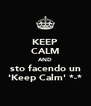 KEEP CALM AND sto facendo un 'Keep Calm' *-* - Personalised Poster A4 size