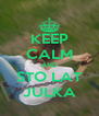KEEP CALM AND STO LAT JULKA - Personalised Poster A4 size