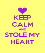 KEEP CALM AND STOLE MY HEART - Personalised Poster A4 size
