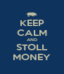 KEEP CALM AND STOLL MONEY - Personalised Poster A4 size
