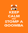 KEEP CALM AND STOMP A GOOMBA - Personalised Poster A4 size