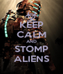 KEEP CALM AND STOMP ALIENS - Personalised Poster A4 size