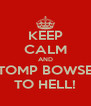 KEEP CALM AND STOMP BOWSER TO HELL! - Personalised Poster A4 size