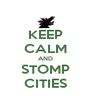 KEEP CALM AND STOMP CITIES - Personalised Poster A4 size
