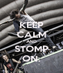 KEEP CALM AND STOMP ON. - Personalised Poster A4 size