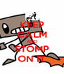 KEEP CALM AND STOMP ON IT - Personalised Poster A4 size