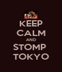 KEEP CALM AND STOMP  TOKYO - Personalised Poster A4 size