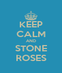 KEEP CALM AND STONE ROSES - Personalised Poster A4 size
