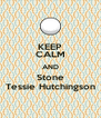 KEEP CALM AND Stone Tessie Hutchingson - Personalised Poster A4 size