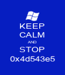 KEEP CALM AND STOP 0x4d543e5 - Personalised Poster A4 size