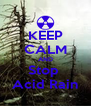 KEEP CALM AND Stop  Acid Rain - Personalised Poster A4 size