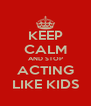 KEEP CALM AND STOP ACTING LIKE KIDS - Personalised Poster A4 size