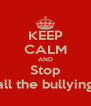 KEEP CALM AND Stop all the bullying - Personalised Poster A4 size
