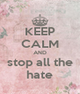 KEEP CALM AND stop all the hate - Personalised Poster A4 size
