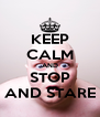 KEEP CALM AND STOP AND STARE - Personalised Poster A4 size