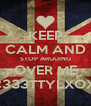 KEEP CALM AND STOP ARGUING OVER ME <333TTYLXOX - Personalised Poster A4 size