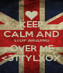KEEP CALM AND STOP ARGUING OVER ME <3TTYLXOX - Personalised Poster A4 size
