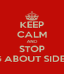 KEEP CALM AND STOP ASKING ABOUT SIDEWAVES - Personalised Poster A4 size