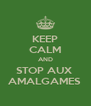 KEEP CALM AND STOP AUX  AMALGAMES  - Personalised Poster A4 size