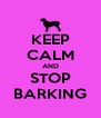 KEEP CALM AND STOP BARKING - Personalised Poster A4 size