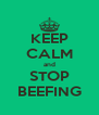 KEEP CALM and STOP BEEFING - Personalised Poster A4 size