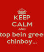 KEEP CALM AND stop bein green chinboy... - Personalised Poster A4 size