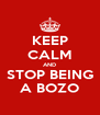 KEEP CALM AND STOP BEING A BOZO - Personalised Poster A4 size