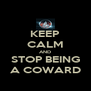KEEP CALM AND STOP BEING A COWARD - Personalised Poster A4 size