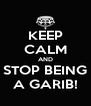 KEEP CALM AND STOP BEING A GARIB! - Personalised Poster A4 size