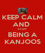 KEEP CALM AND  STOP BEING A KANJOOS - Personalised Poster A4 size