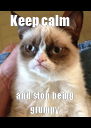 Keep calm      and stop being grumpy - Personalised Poster A4 size